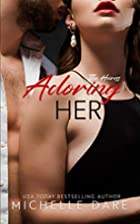 Adoring Her (The Heiress, #3) by Michelle…