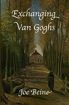 Exchanging Van Goghs by Joe Beine