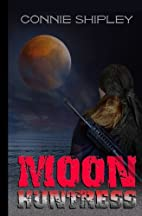 MoonHuntress (Volume 1) by Connie Shipley