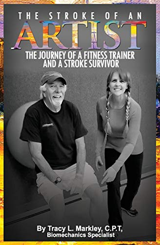 the-stroke-of-an-artist-a-fitness-trainers-journey-with-a-stroke-survivor-a-story-of-inspiration-knowledge-and-hope-when-physical-therapy-ends