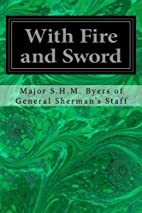 With Fire and Sword by Major S.H.M. Byers of…