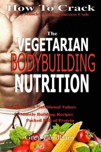 vegetarian-bodybuilding-nutrition-how-to-crack-the-muscle-building-success-code-with-vegetarian-bodybuilding-nutrition-the-one-thing-you-must-get-right-vegetarian-times-nutrition-cookbook