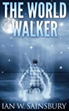 The World Walker by Ian W. Sainsbury
