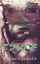 Toward the Sound of Chaos by Carmen Jenner