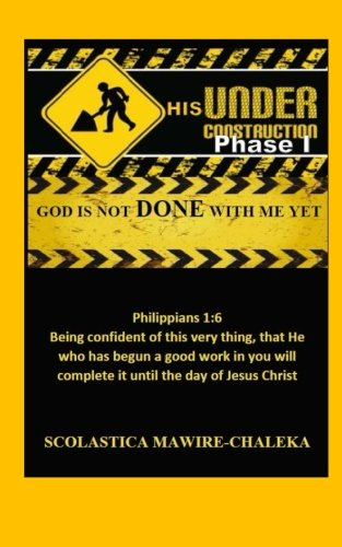 under-his-construction-phase-1-god-is-not-done-with-me-yet