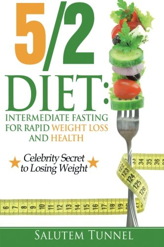 the-5-2-diet-intermediate-fasting-for-rapid-weight-loss-and-health-the-fast-diet-fast-diet-fast-diet-for-beginners-intermittent-fasting-52-diet