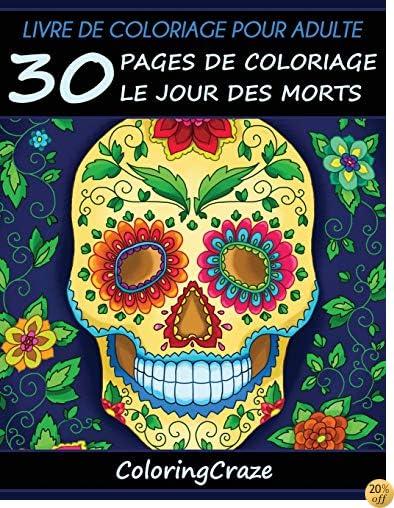 Livre de coloriage pour adulte: 30 pages de coloriage le Jour des morts, Día de los Muertos, Série de livre de coloriage pour adulte par ColoringCraze