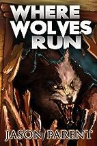 Where Wolves Run: A Novella of Horror by…