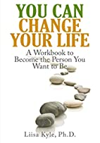 You Can Change Your Life: A Workbook to…