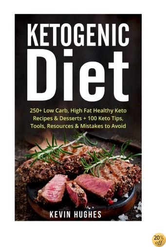 Ketogenic Diet: 250+ Low-Carb, High-Fat Healthy Keto Recipes & Desserts + 100 Keto Tips, Tools, Resources & Mistakes to Avoid. (Ketogenic Cookbook, ... Ketogenic Recipes, Ketogenic Fat Bombs)