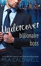 Undercover Billionaire Boss by Mia Caldwell