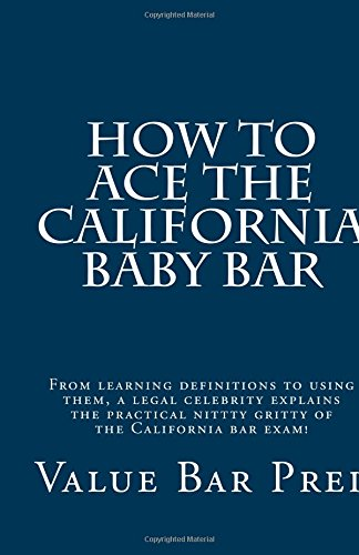 how-to-ace-the-california-baby-bar-from-learning-definitions-to-using-them-a-legal-celebrity-explains-the-practical-nittty-gritty-of-the-california-bar-exam