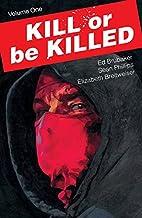 Kill or Be Killed, Vol. 1 by Ed Brubaker