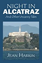 Night in Alcatraz: And Other Uncanny Tales…