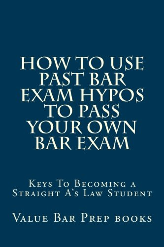 how-to-use-past-bar-exam-hypos-to-pass-your-own-bar-exam-keys-to-becoming-a-straight-as-law-student