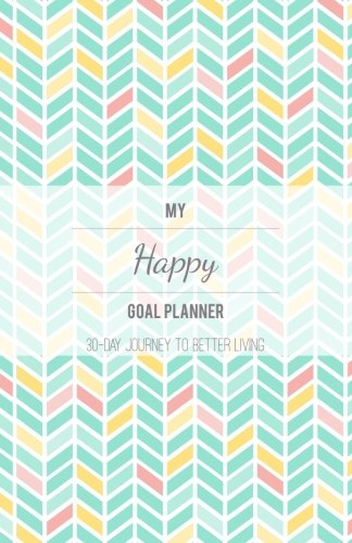 my-happy-goal-planner-30-day-journey-to-better-living