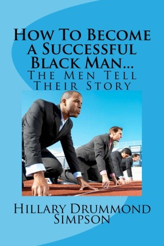 how-to-become-a-successful-black-manthe-men-tell-their-story-the-men-tell-their-story