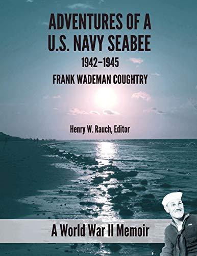 adventure-of-a-us-navy-seabee-1942-1945-a-world-war-ii-memoir