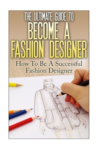 the-ultimate-guide-to-become-a-fashion-designer-how-to-be-a-successful-fashion-designer