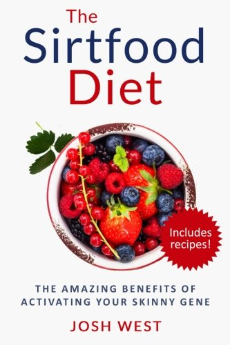 the-sirtfood-diet-the-amazing-benefits-of-activating-your-skinny-gene-including-recipes-healthy-diets-and-fitness-series-sirtfood-smoothies-paleo-volume-1