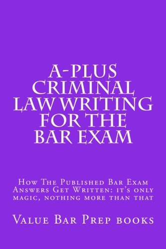 a-plus-criminal-law-writing-for-the-bar-exam-how-the-published-bar-exam-answers-get-written-its-only-magic-nothing-more-than-that