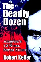 The Deadly Dozen: America's 12 Worst Serial…