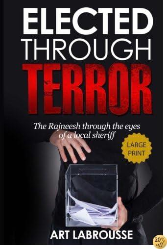 Elected Through Terror: The Rajneesh through the eyes of a local sheriff