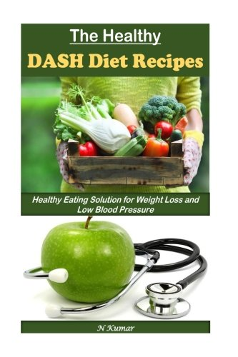the-healthy-dash-diet-recipes-healthy-eating-solution-for-weight-loss-and-low-blood-pressure