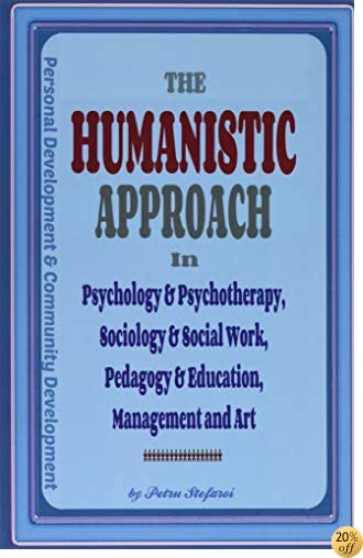 The Humanistic Approach in Psychology & Psychotherapy, Sociology & Social Work, Pedagogy & Education, Management and Art: Personal Development and Community Development
