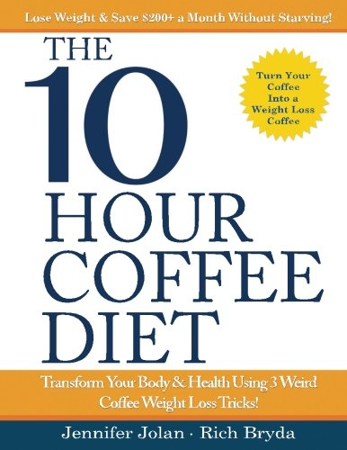 the-10-hour-coffee-diet-transform-your-body-health-using-3-weird-coffee-weight-loss-tricks