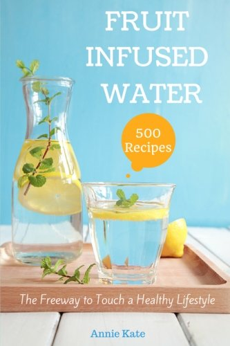 500-fruit-infused-water-recipes-the-freeway-to-touch-a-healthy-lifestyle