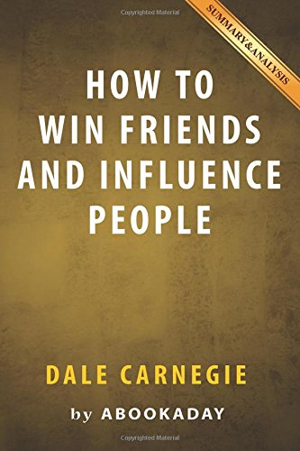 summary-of-how-to-win-friends-and-influence-people-by-dale-carnegie-includes-analysis-on-how-to-win-friends-and-influence-people