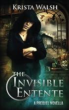 The Invisible Entente: A Prequel Novella…