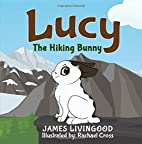 Lucy: The Hiking Bunny by James Livingood