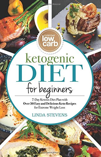 ketogenic-diet-for-beginners-7-day-ketosis-diet-plan-with-over-30-easy-and-delicious-keto-recipes-for-extreme-weight-loss