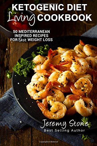 ketogenic-diet-living-cookbook-50-mediterranean-inspired-recipes-for-fast-weight-loss-ketogenic-diet-for-beginners-low-carb-high-fat-greek-italian-cookbook