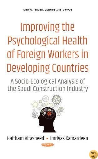 Improving the Psychological Health of Foreign Workers in Developing Countries: A Socio-ecological Analysis of the Saudi Construction Industry (Social Issues, Justice and Status)