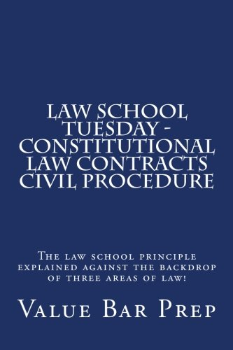 law-school-tuesday-constitutional-law-contracts-civil-procedure-the-law-school-principle-explained-against-the-backdrop-of-three-areas-of-law