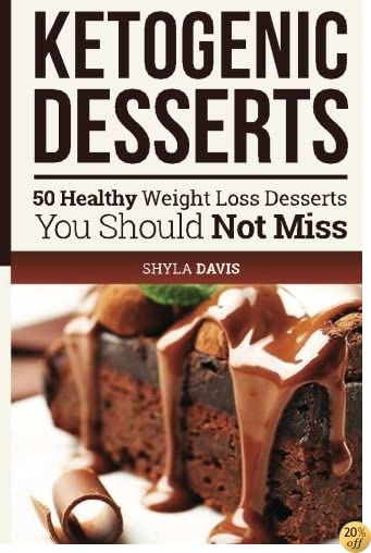Ketosis: Keto: Ketogenic Diet: Ketogenic Desserts: 50 Healthy Weight Loss Desserts You Should Not Miss (diabetes, diabetes diet, paleo, paleo diet, low carb, low carb diet, weight loss) (Volume 1)