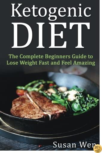 Ketogenic Diet:  The Complete Beginners Guide to Lose Weight Fast and Feel Amazi