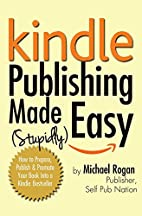 Kindle Publishing Made (Stupidly) Easy: How…