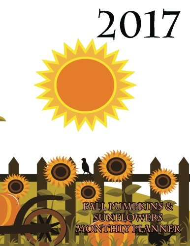 2017-fall-pumpkins-and-sunflowers-monthly-planner-16-month-august-2016-december-2017-academic-calendar-with-large-8-5x11-pages