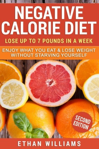 negative-calorie-diet-lose-up-to-7-pounds-in-a-week-enjoy-what-you-eat-lose-weight-without-starving-yourself