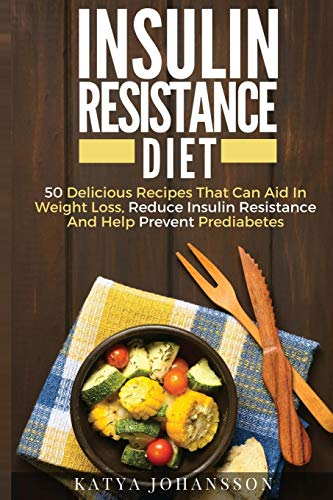 insulin-resistance-diet-50-delicious-recipes-that-can-aid-in-weight-loss-reduce-insulin-resistance-and-help-prevent-prediabetes
