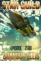 Star Guild Episode Zero by Brandon Ellis