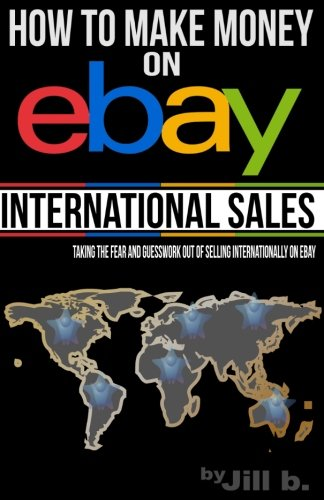 how-to-make-money-on-ebay-international-sales-taking-the-fear-and-guesswork-out-of-doing-business-internationally-on-ebay-booklet-volume-3
