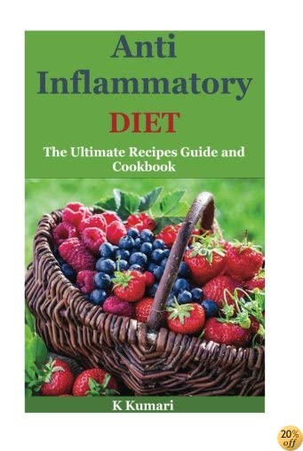 Anti Inflammatory Diet: The Ultimate Recipes Guide and Cookbook(anti inflammation recipes, anti inflammatory foods,anti inflammatory diet,anti inflammatory diet cookbook,anti inflammatory)
