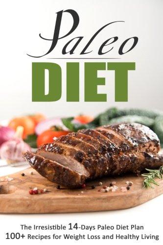 paleo-diet-the-irresistible-14-days-paleo-diet-plan-100-recipes-for-weight-lo-the-irresistible-14-days-paleo-diet-plan-100-recipes-for-weight-loss-and-healthy-living