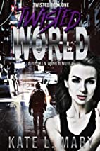 Twisted World by Kate L. Mary