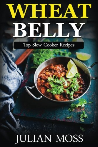 wheat-belly-top-slow-cooker-recipes-230-grain-gluten-free-slow-cooker-recipes-for-rapid-weight-loss-with-the-revolutionary-wheat-belly-diet-the-wheat-free-cookbook